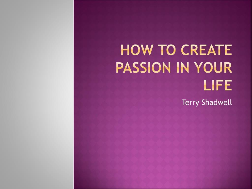 how to create passion in your life l.