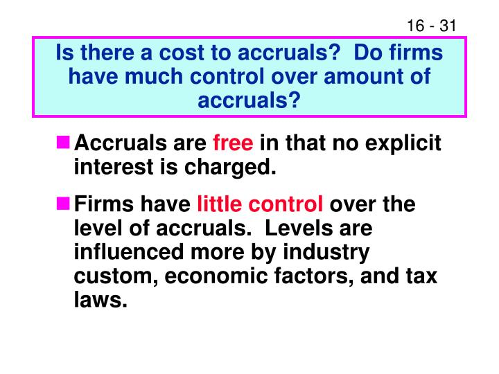 Is there a cost to accruals?  Do firms have much control over amount of accruals?