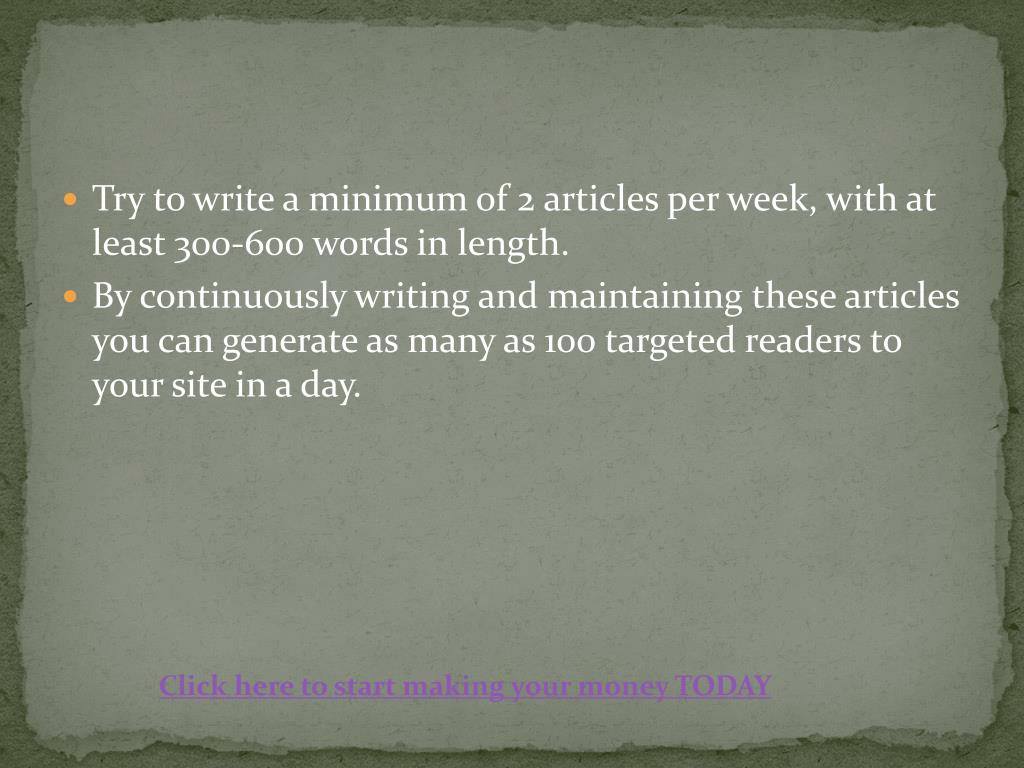 Try to write a minimum of 2 articles per week, with at least 300-600 words in length.