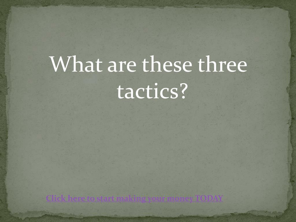 What are these three tactics?