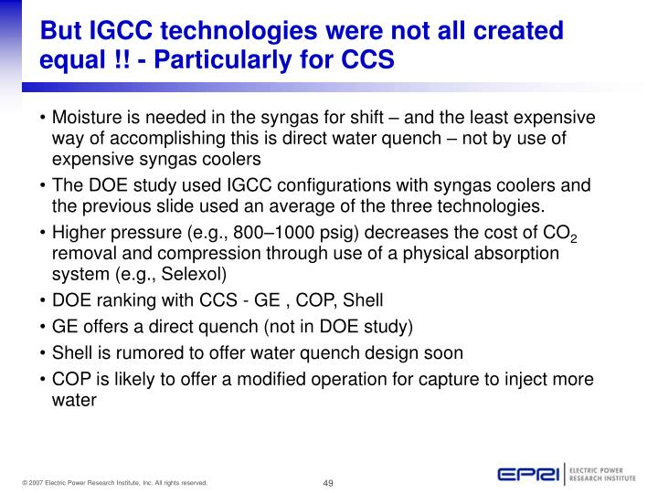 But IGCC technologies were not all created equal !! - Particularly for CCS
