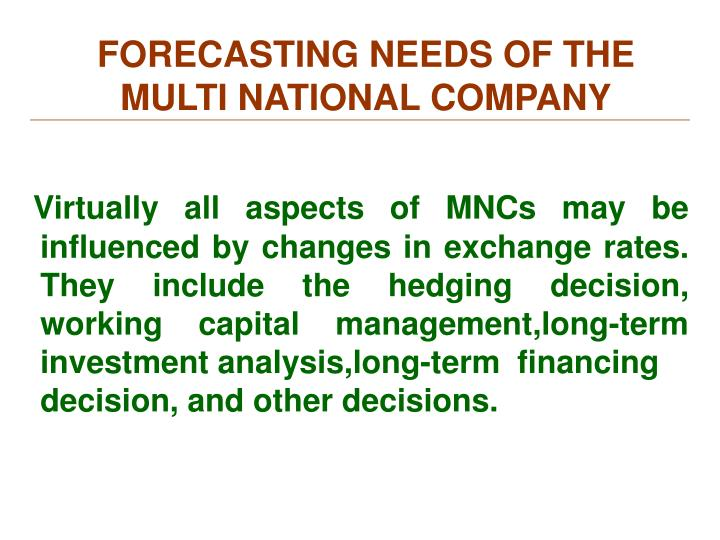 FORECASTING NEEDS OF THE MULTI NATIONAL COMPANY
