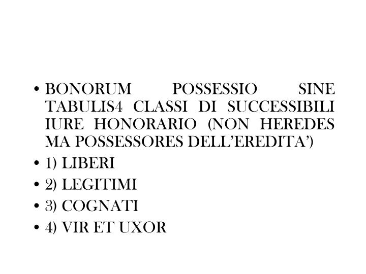 BONORUM POSSESSIO SINE TABULIS4 CLASSI DI SUCCESSIBILI IURE HONORARIO (NON HEREDES MA POSSESSORES DELL'EREDITA')