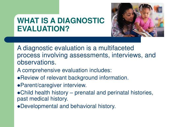 WHAT IS A DIAGNOSTIC EVALUATION?