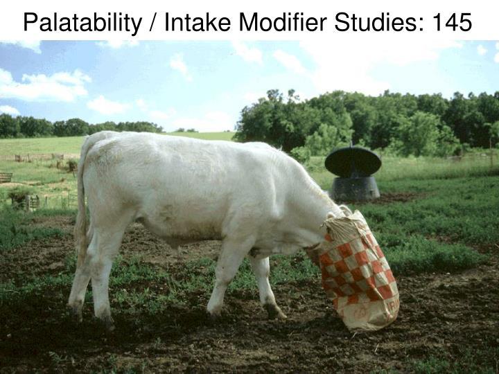 Palatability / Intake Modifier Studies: 145