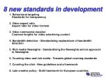8 new standards in development