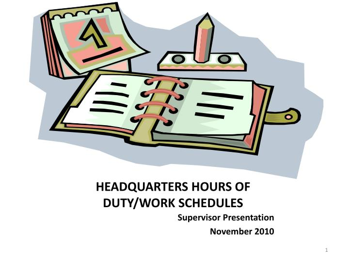 Headquarters hours of duty work schedules
