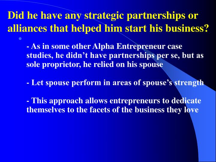 Did he have any strategic partnerships or alliances that helped him start his business?