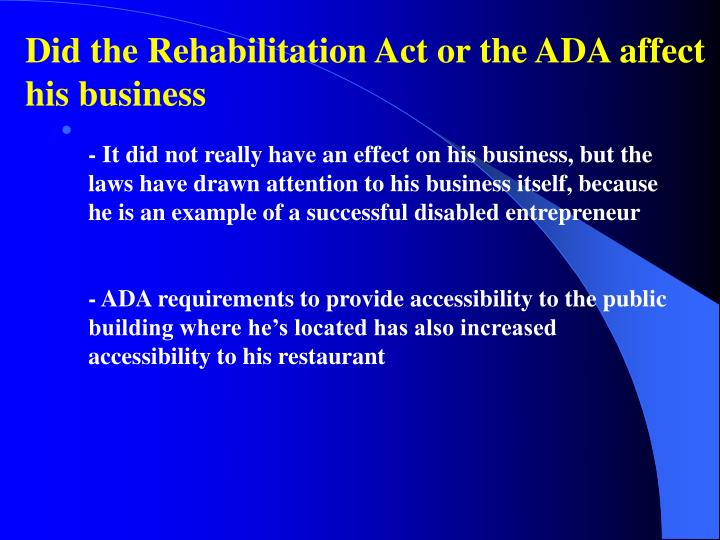 Did the Rehabilitation Act or the ADA affect his business