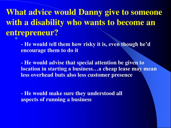 What advice would Danny give to someone with a disability who wants to become an entrepreneur?