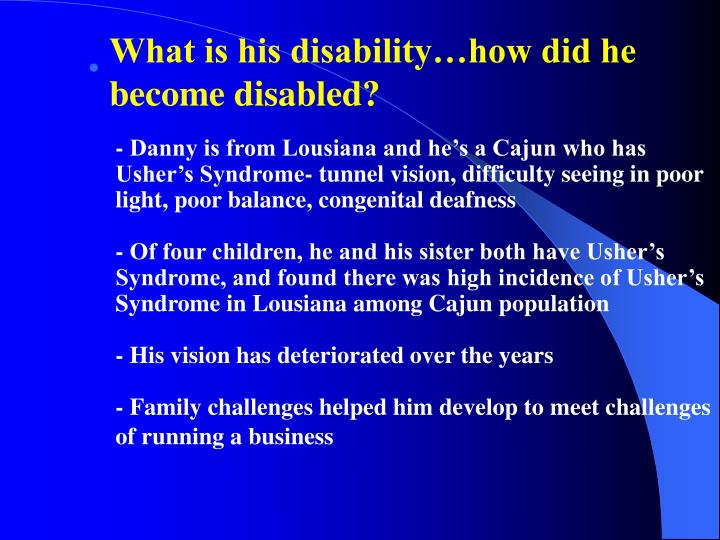 What is his disability…how did he become disabled?