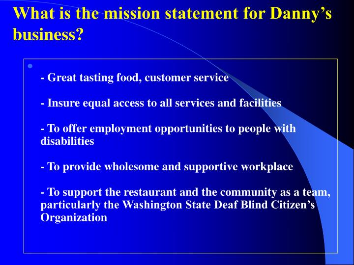 What is the mission statement for Danny's business?