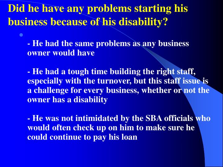 Did he have any problems starting his business because of his disability?