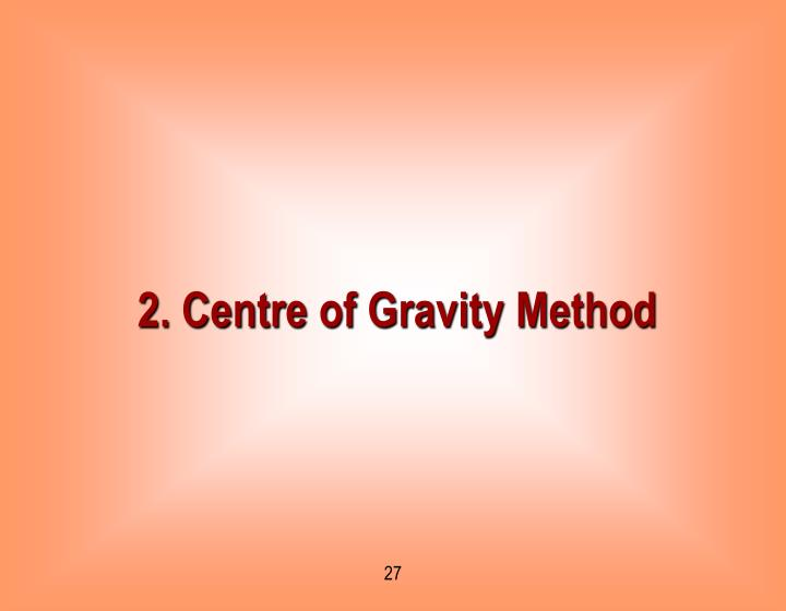 2. Centre of Gravity Method