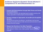 evidence supports geriatric social worker s competence in and effectiveness to