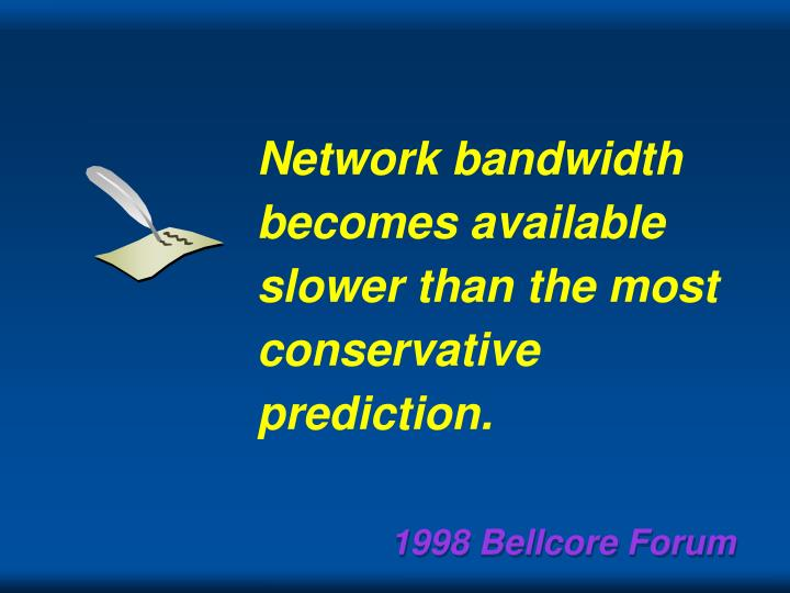Network bandwidth becomes available slower than the most conservative prediction.