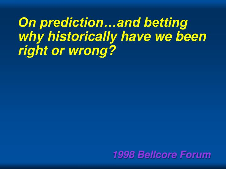 On prediction…and betting why historically have we been right or wrong?