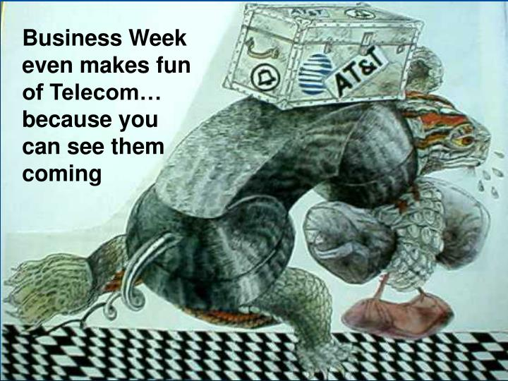 Business Week even makes fun of Telecom… because you can see them coming