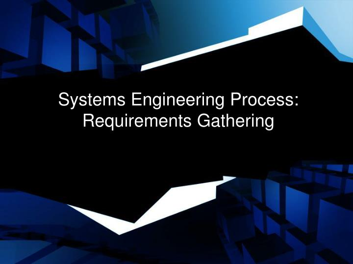 Systems engineering process requirements gathering