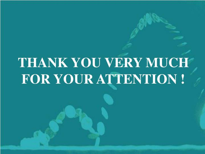 THANK YOU VERY MUCH FOR YOUR ATTENTION !