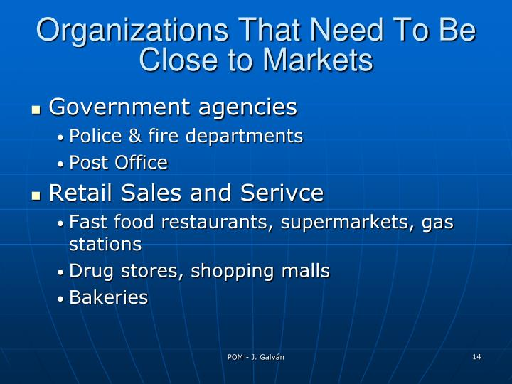Organizations That Need To Be Close to Markets