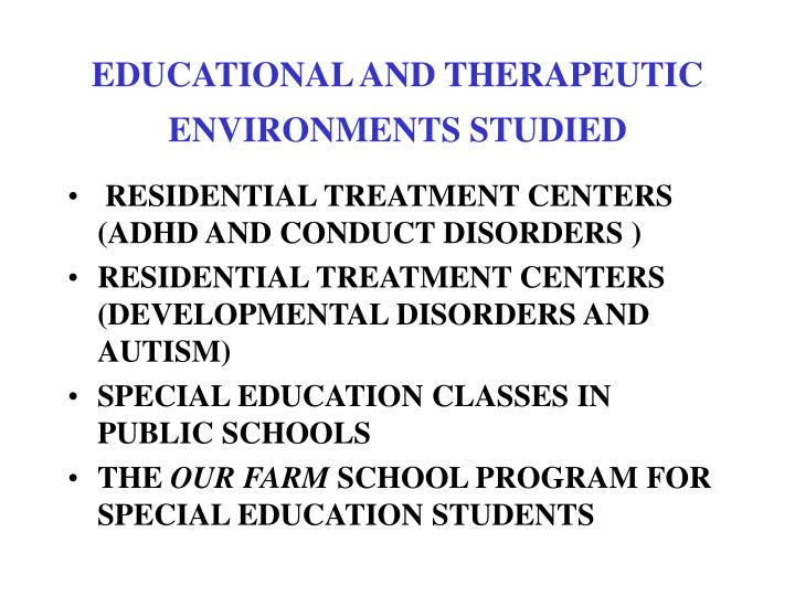 EDUCATIONAL AND THERAPEUTIC ENVIRONMENTS STUDIED