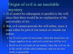 origin of evil is an insoluble mystery