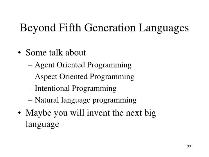 Beyond Fifth Generation Languages