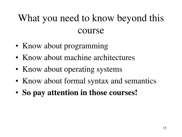 What you need to know beyond this course