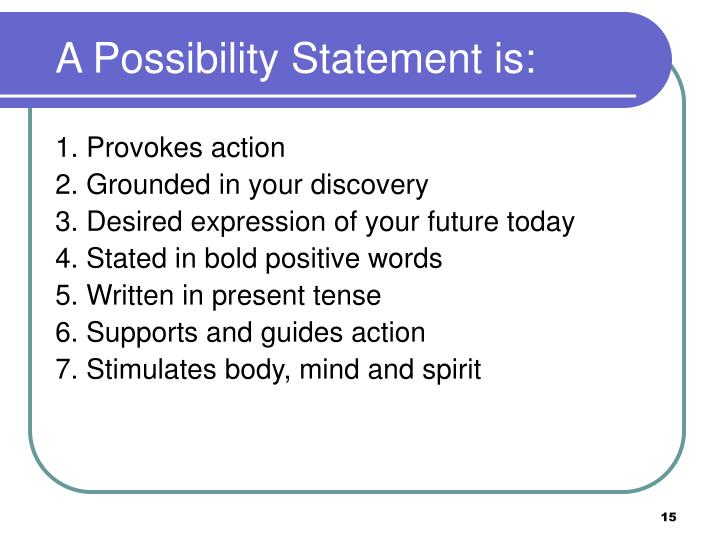 A Possibility Statement is: