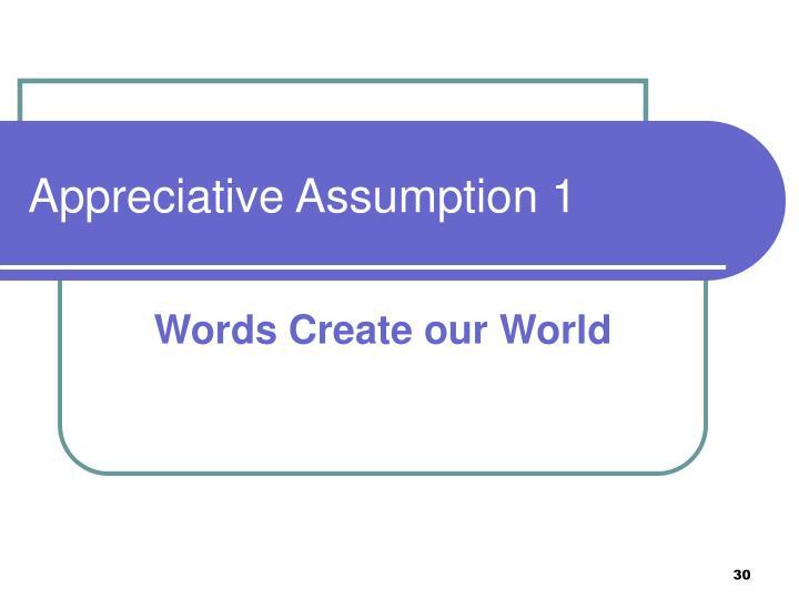 Appreciative Assumption 1