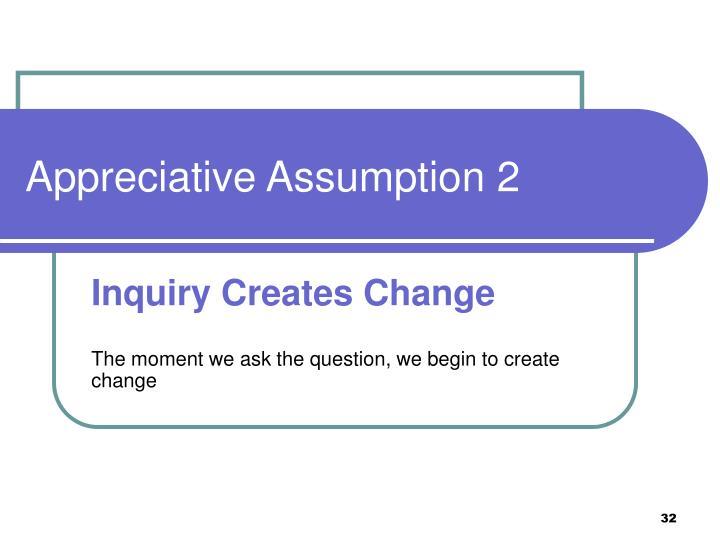 Appreciative Assumption 2