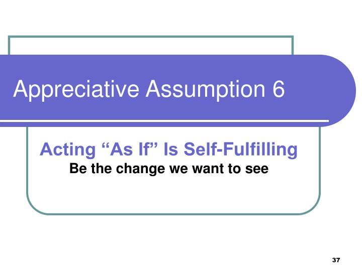 Appreciative Assumption 6