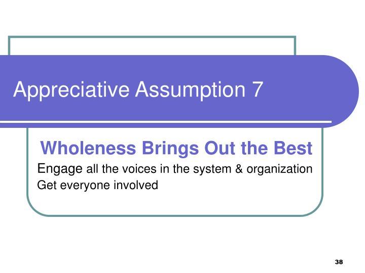 Appreciative Assumption 7