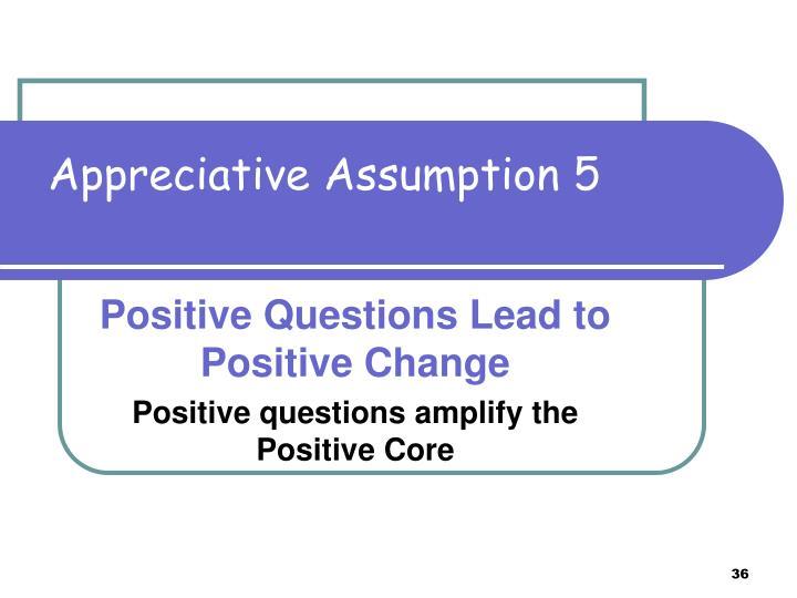 Appreciative Assumption 5