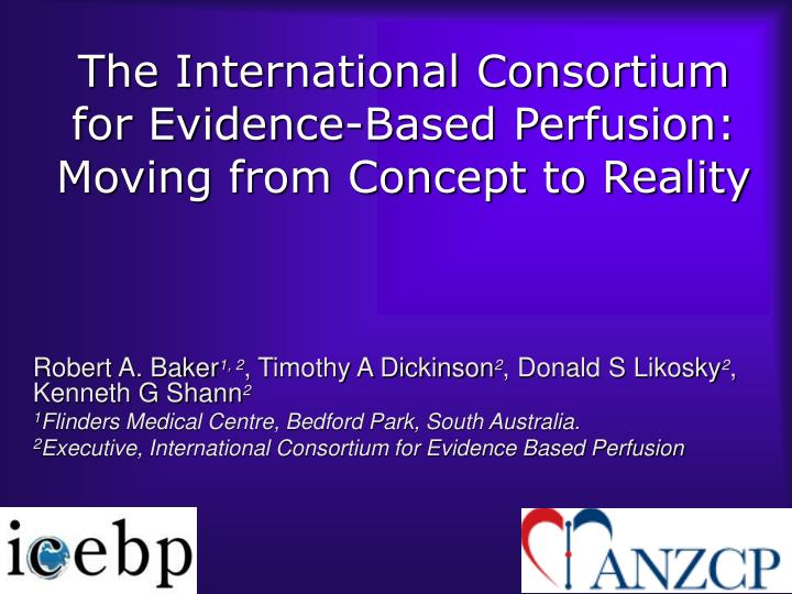The international consortium for evidence based perfusion moving from concept to reality