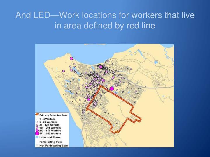 And LED—Work locations for workers that live in area defined by red line