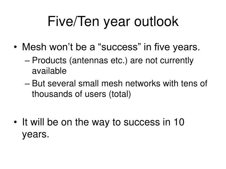 Five/Ten year outlook