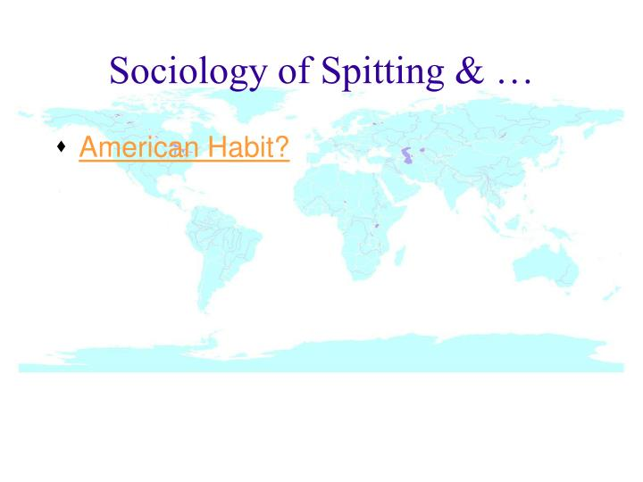 Sociology of Spitting & …