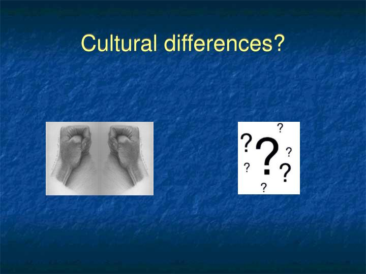 Cultural differences?