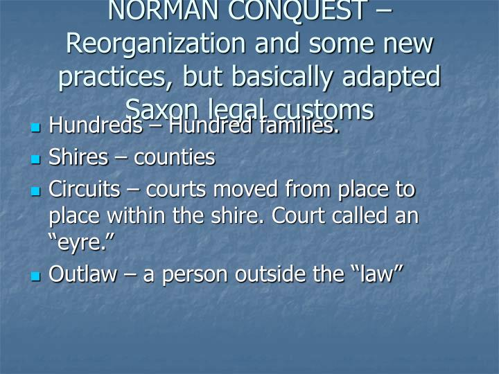 NORMAN CONQUEST – Reorganization and some new practices, but basically adapted Saxon legal customs