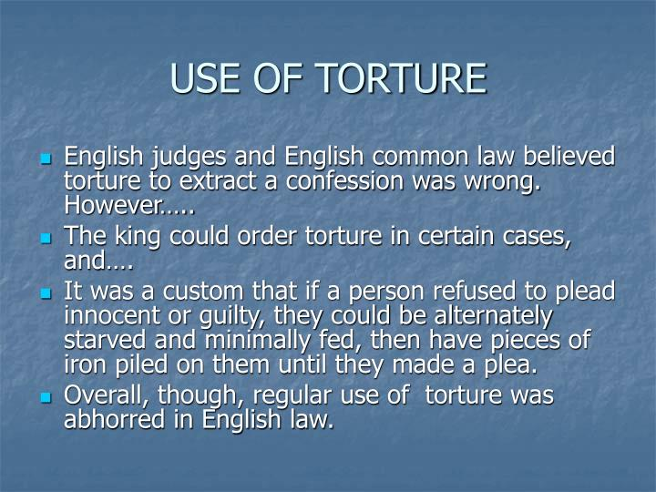 USE OF TORTURE