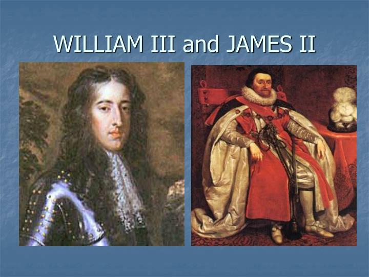 WILLIAM III and JAMES II
