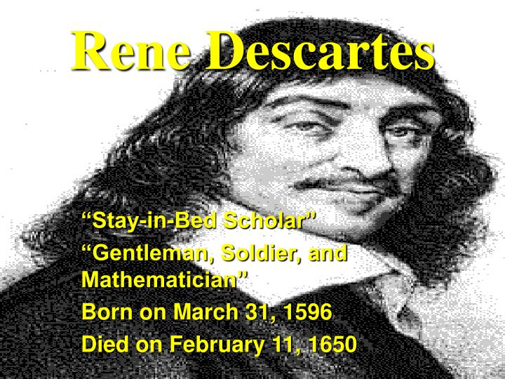 ren descartes does not reject sense perception René descartes was not a sceptic in fact, it would be more correct to characterise him as an doubting one's own existence is not possible if one does not already exist and can thus doubt to rene' descartes was at the very least, a strict methodological skeptic descartes had an array of.