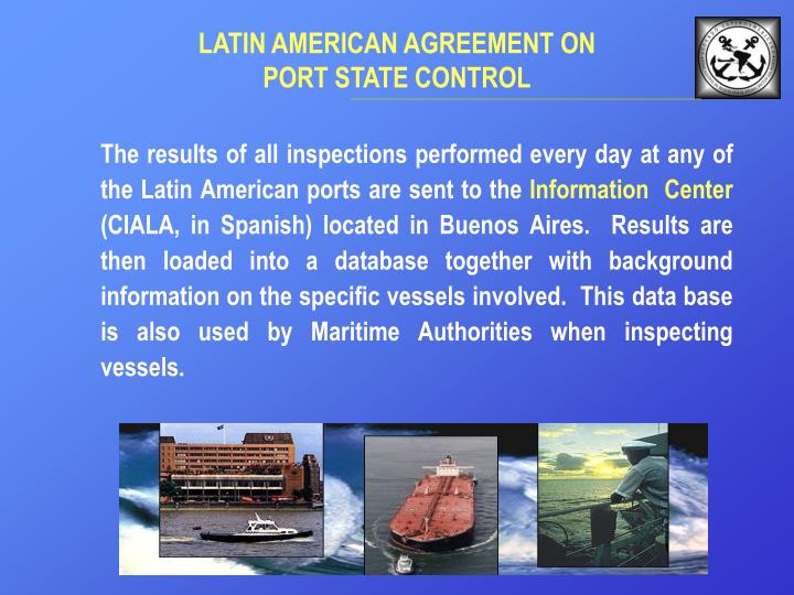 The results of all inspections performed every day at any of the Latin American ports are sent to the