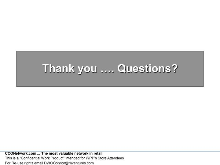 Thank you …. Questions?