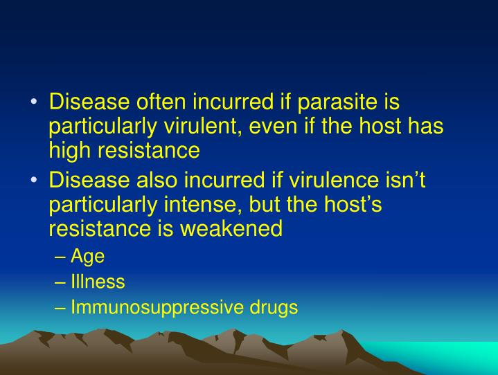 Disease often incurred if parasite is particularly virulent, even if the host has high resistance