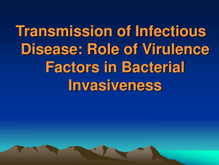 Transmission of infectious disease role of virulence factors in bacterial invasiveness