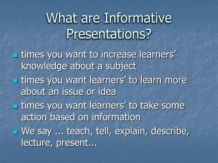 What are informative presentations