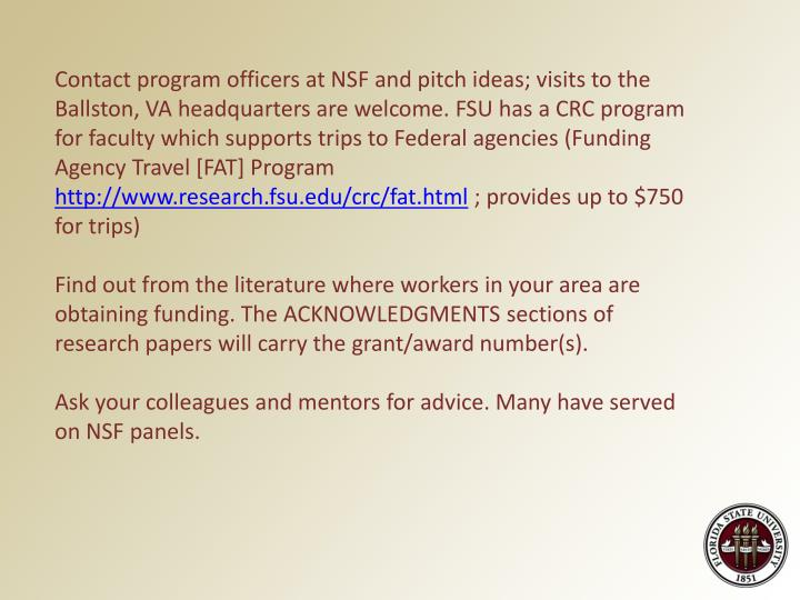 Contact program officers at NSF and pitch ideas; visits to the Ballston, VA headquarters are welcome. FSU has a CRC program for faculty which supports trips to Federal agencies (Funding Agency Travel [FAT] Program